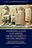 img - for Learning Latin and Greek from Antiquity to the Present (Yale Classical Studies) book / textbook / text book