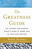 The Greatness Guide: 101 Lessons for Making What's Good at Work and in Life Even Better (0061238570) by Sharma, Robin