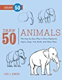 Draw 50 Animals: The Step-by-Step Way to Draw Elephants, Tigers, Dogs, Fish, Birds, and Many More