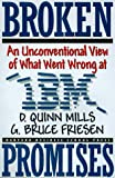 img - for Broken Promises: An Unconventional View of What Went Wrong at IBM book / textbook / text book