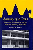 img - for Anatomy of a Crisis: Education, Development, and the State in Cambodia, 1953-1998 book / textbook / text book