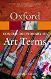 The Concise Oxford Dictionary of Art Terms (Oxford Paperback Reference) (0192800434) by Clarke, Michael