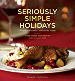 Seriously Simple Holidays: Recipes and Ideas to Celebrate the Season