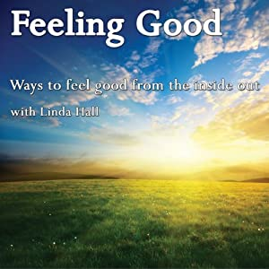 Feeling Good: Ways to Feel Good from the Inside Out | [Linda Hall]