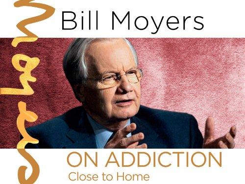 Bill Moyers on Addiction: Close to Home Season 1