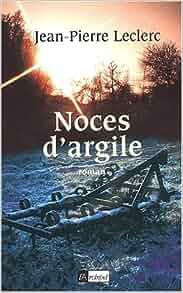 Pierre D Argile Leclerc : noces d 39 argile jean pierre leclerc livres ~ Dailycaller-alerts.com Idées de Décoration