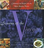 Seasons of the Vineyard: A Year of Celebrations and Recipes from the Robert Mondavi Winery