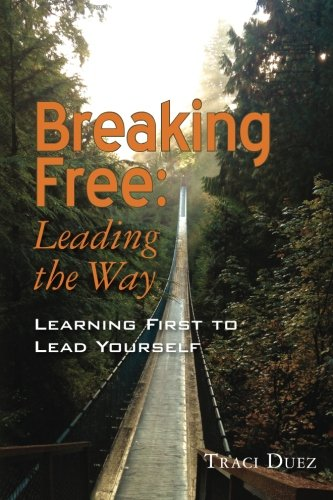 Breaking Free: Leading the Way: Learning First to Lead Yourself