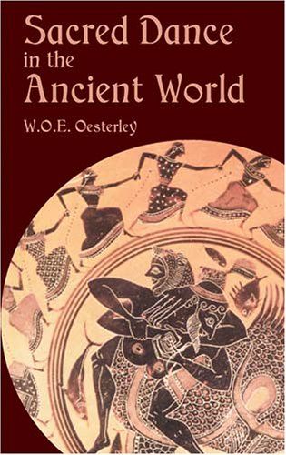Sacred Dance in the Ancient World, W. O. E. OESTERLEY