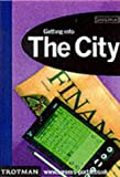 Getting into the City (Getting into Career Guides) (0856606839) by Harris, Neil