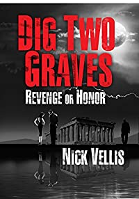 Dig Two Graves: Revenge Or Honor by Nick Vellis ebook deal
