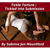 Tickle Torture : Tickled Into Submission (Tickle Torture : Tickling Fetish Stories)by Sabrina Jen Mountford