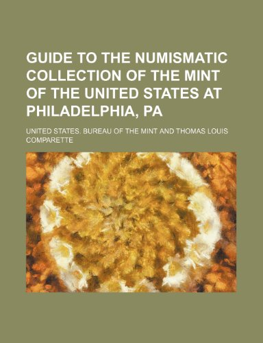 Guide to the Numismatic Collection of the Mint of the United States at Philadelphia, Pa