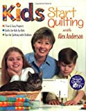 img - for Kids Start Quilting with Alex Anderson: 7 Fun & Easy Projects Quilts for Kids by Kids Tips for Quilting with Children by Anderson, Alex (2002) Paperback book / textbook / text book
