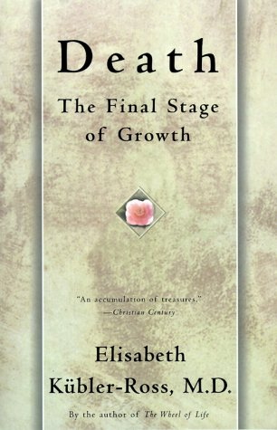 Death: The Final Stage of Growth, Elisabeth Kubler-Ross