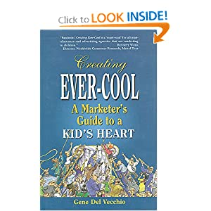 Creating Ever-Cool: A Marketer's Guide to a Kid's Heart Gene Del Vecchio