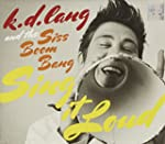 k.d. lang and the Siss Boom Bang:  Si...