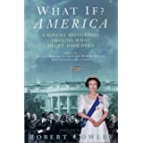What If? America: Eminent Historians Imagine What Might Have Beenby Robert Cowley