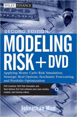 Modeling Risk, + DVD: Applying Monte Carlo Risk Simulation, Strategic Real Options, Stochastic Forecasting, and Portfolio Optimization