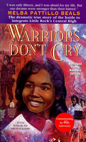 Warriors Dont Cry : A Searing Memoir of the Battle to Integrate Little Rocks Central High, MELBA PATTILLO BEALS