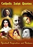 img - for Catholic Saint Quotes (Spiritual Inspiration and Guidance Book 1) book / textbook / text book