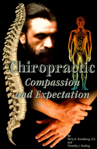 Chiropractic : Compassion and Expectation, TERRY A. RONDBERG, TIMOTHY J. FEULING