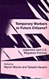 img - for Temporary Workers or Future Citizens?: Japanese and U.S. Migration Policies book / textbook / text book