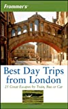 Stephen Brewer Frommer's Best Day Trips from London: 25 Great Escapes by Train, Bus or Car