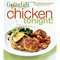 Cooking Light Chicken Tonight: Great Weeknight Meals Designed for Speed and Convenience