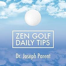 Zen Golf Daily Tips Audiobook by Dr. Joseph Parent Narrated by Dr. Joseph Parent, Kristin Kalbli, Jef Holbrook