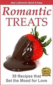 Romantic Treats - 39 Recipes That Set the Mood for Love