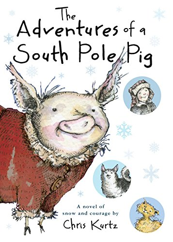 The Adventures of a South Pole Pig: A novel of snow and cour