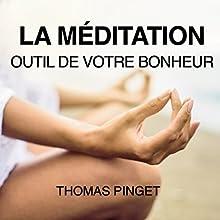 La méditation : Outil de votre bonheur | Livre audio Auteur(s) : Thomas Pinget Narrateur(s) : Cyril Godefroy