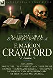 The Collected Supernatural and Weird Fiction of F. Marion Crawford: Volume 5-Including One Novel Greifenstein,  and Three Short Stories The Screami