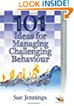 101 Ideas for Managing Challenging Be...