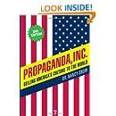 Propaganda, Inc.: Selling America's Culture to the World
