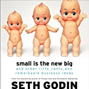 Small Is the New Big: And 193 Other Riffs, Rants, and Remarkable Business Ideas | [Seth Godin]