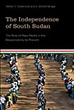 img - for Independence of South Sudan:: The Role of Mass Media in the Responsibility to Prevent (Studies in International Governance) book / textbook / text book