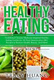 Healthy Eating: Traditional Chinese Medicine-Inspired Healthy Eating Guides for All Four Seasons plus 240+ Recipes to Restore Health, Beauty, and Mind: Volume 5