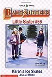 Karen's Ice Skates (Baby-Sitters Little Sister, No.56) (0590483021) by Martin, Ann M.