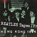 BEATLES TAPES IV:HONG KONG '64