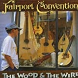 Wood & The Wire by FAIRPORT CONVENTION (2005-05-03)
