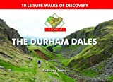 A Boot Up the Durham Dales: 10 Leisure Walks of Discovery