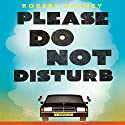 Please Do Not Disturb Audiobook by Robert Glancy Narrated by Peter Noble, Adjoa Andoh, Aidan Kelly, Malcolm Hamilton, Lucian Msamati