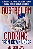 Australia: Australia, Oy Mate! Australian Cooking From Down Under: 70 Amazingly Delicious Australian Cooking Recipes From the Outback and Beyond (australian ... week, cookbook bestseller 2014, recipes)