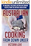 Australia: Australia, Oy Mate! Australian Cooking From Down Under: 70 Amazingly Delicious Australian Cooking Recipes From the Outback and Beyond (English Edition)