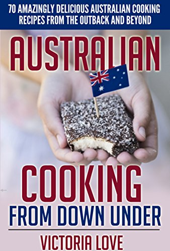 Cookbooks Of The Week: Oy Mate! Australian Cooking From Down Under: 70 Amazingly Delicious Australian Cooking Recipes From the Outback and Beyond by Victoria Love