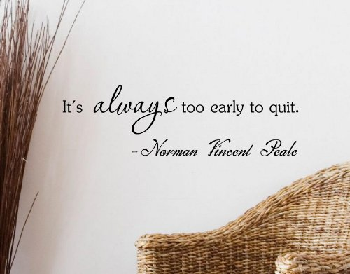 It'S Always Too Early To Quit. -Norman Vincent Peale Vinyl Wall Art Inspirational Quotes And Saying Home Decor Decal Sticker Steamss front-846085