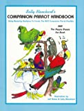 Sally Blanchard's Companion Parrot Handbook: Using Nurturing Guidance to Create the Best Companion Parrot Possible: Aka, the Happy Bappy Fun Book