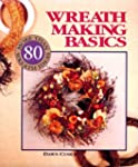 Wreath Making Basics: More Than 80 Wr...